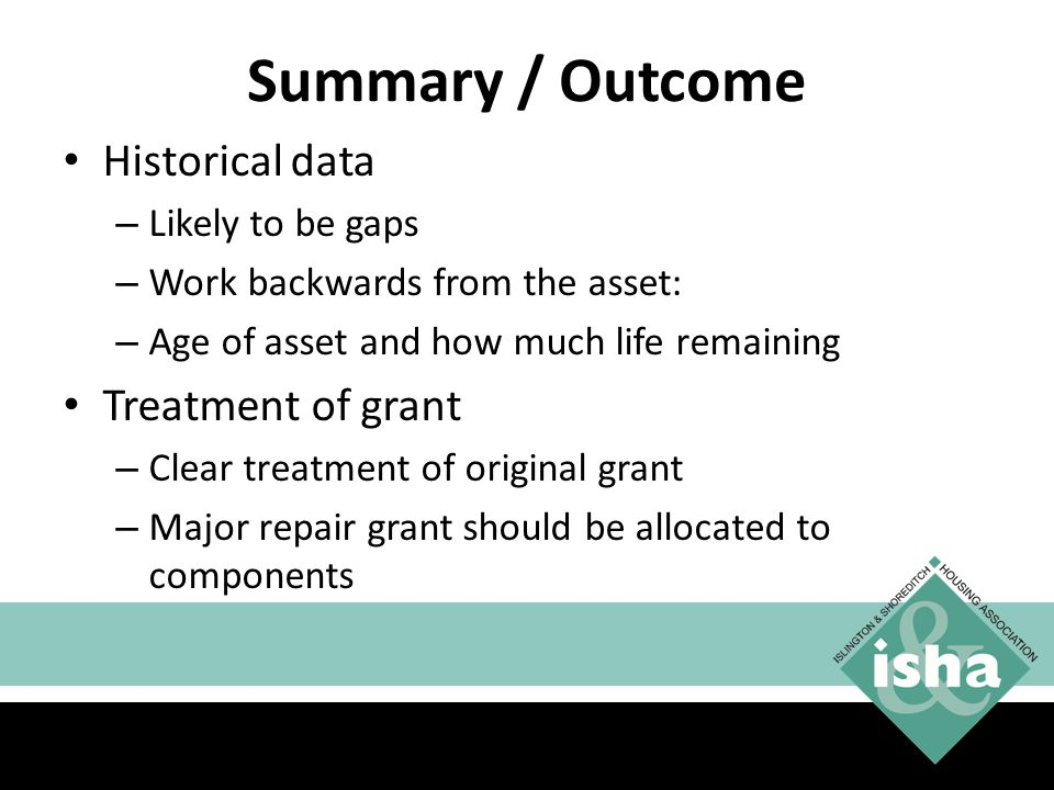 Summary / Outcome Historical data Treatment of grant Likely to be gaps