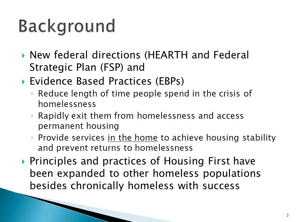 Background New federal directions (HEARTH and Federal Strategic Plan (FSP) and. Evidence Based Practices (EBPs)