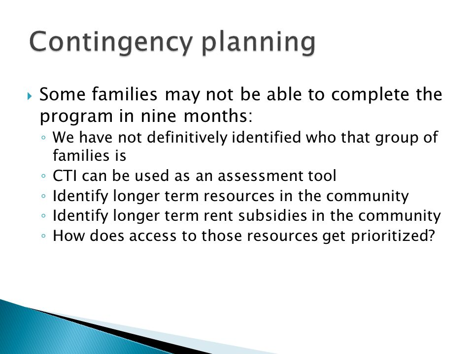 Contingency planning Some families may not be able to complete the program in nine months: