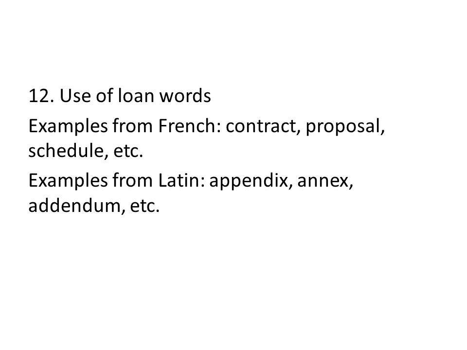 12. Use of loan words Examples from French: contract, proposal, schedule, etc.