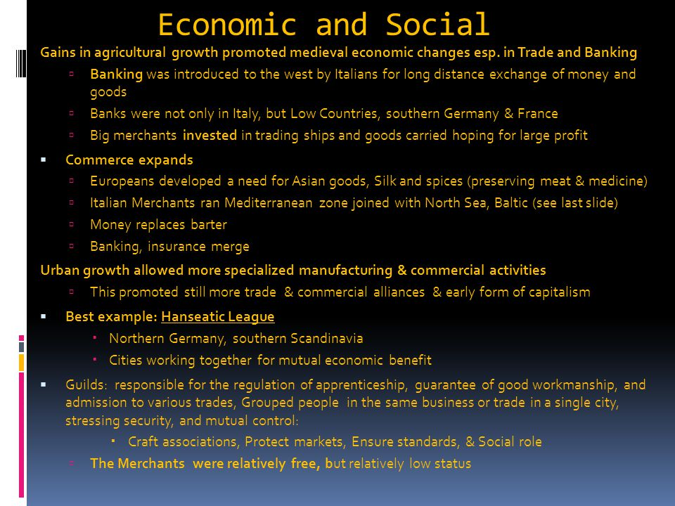 Economic and Social Gains in agricultural growth promoted medieval economic changes esp. in Trade and Banking.