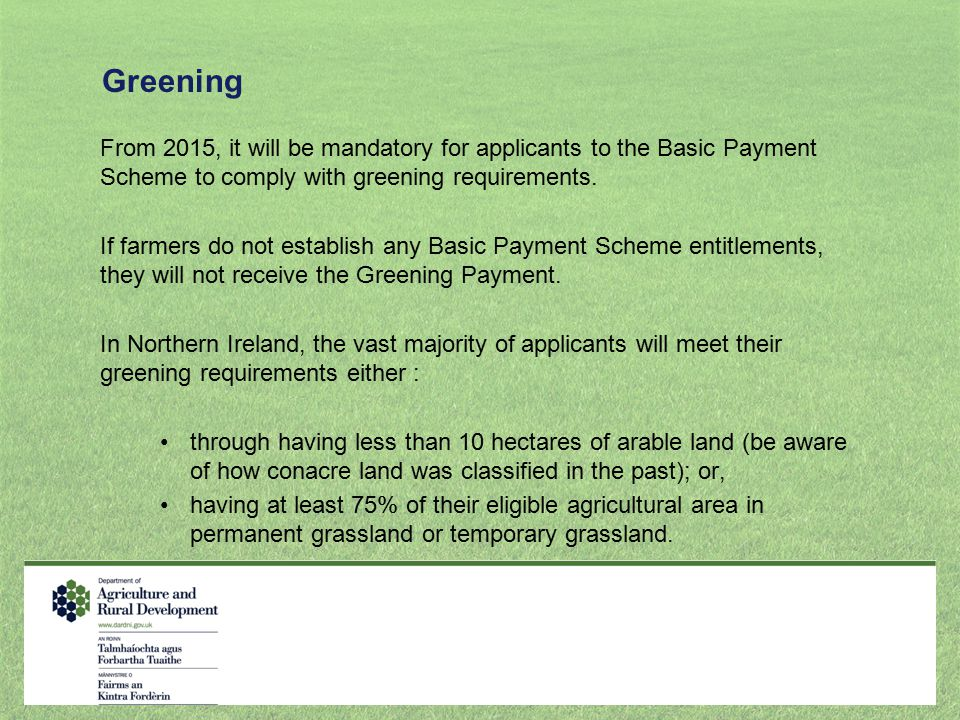 Greening From 2015, it will be mandatory for applicants to the Basic Payment Scheme to comply with greening requirements.