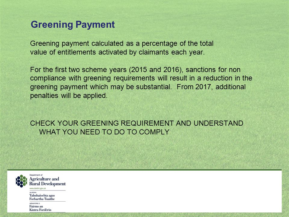 Greening Payment Greening payment calculated as a percentage of the total. value of entitlements activated by claimants each year.
