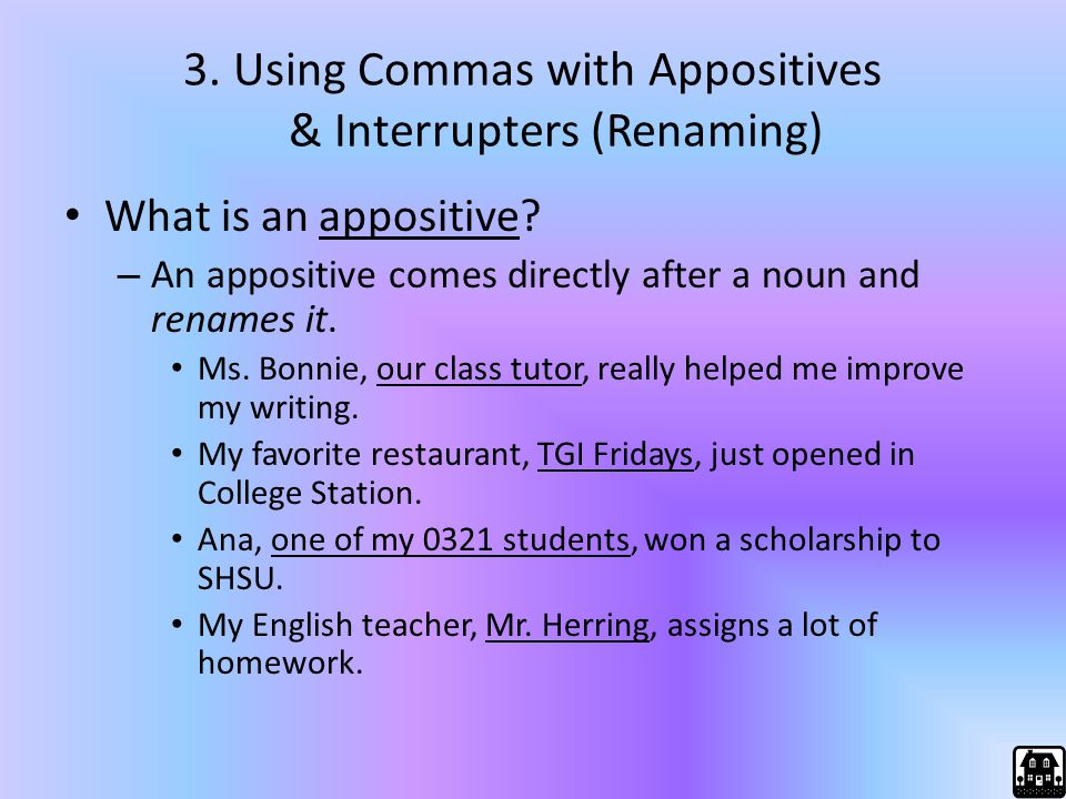 3. Using Commas with Appositives & Interrupters (Renaming)
