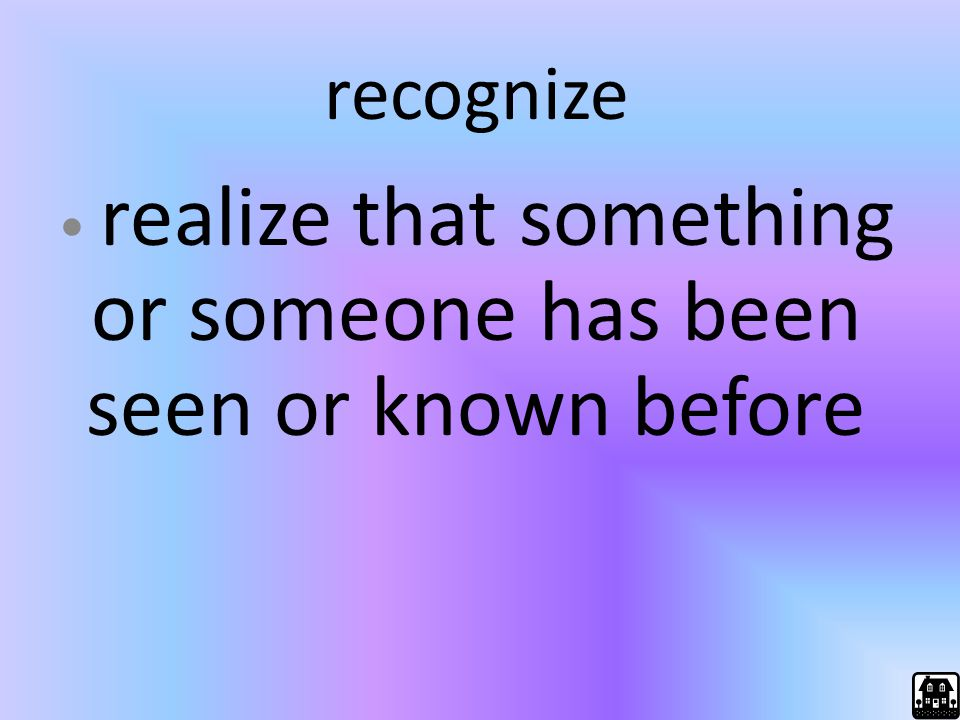 realize that something or someone has been seen or known before