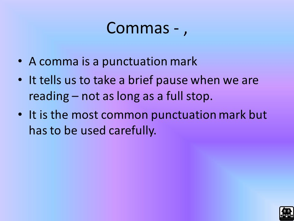 Commas - , A comma is a punctuation mark
