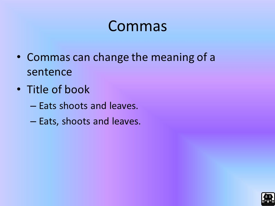Commas Commas can change the meaning of a sentence Title of book