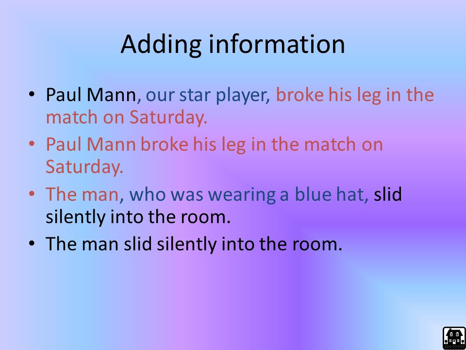 Adding information Paul Mann, our star player, broke his leg in the match on Saturday. Paul Mann broke his leg in the match on Saturday.