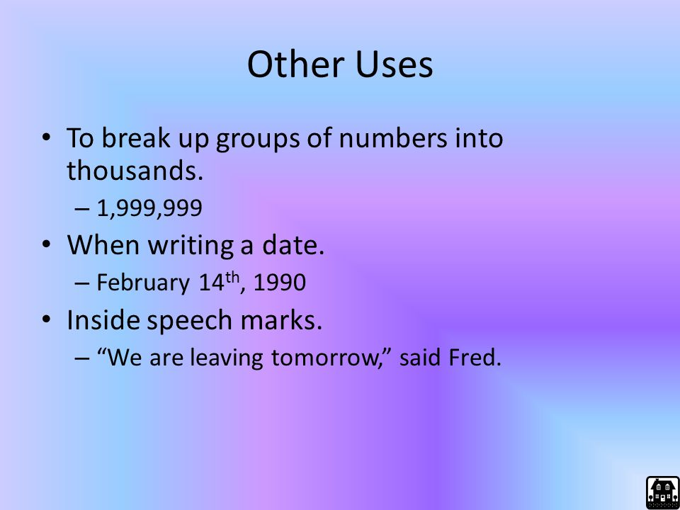 Other Uses To break up groups of numbers into thousands.
