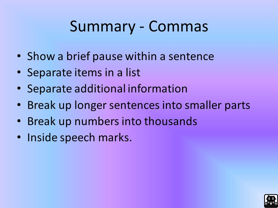 Summary - Commas Show a brief pause within a sentence