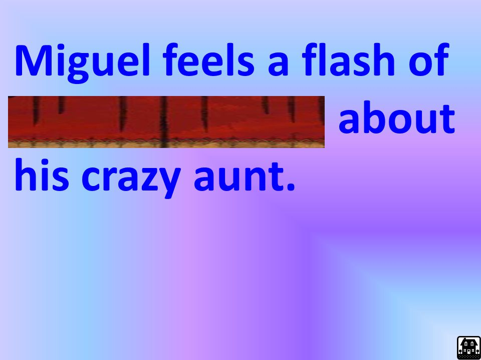 Miguel feels a flash of embarrassment about his crazy aunt.