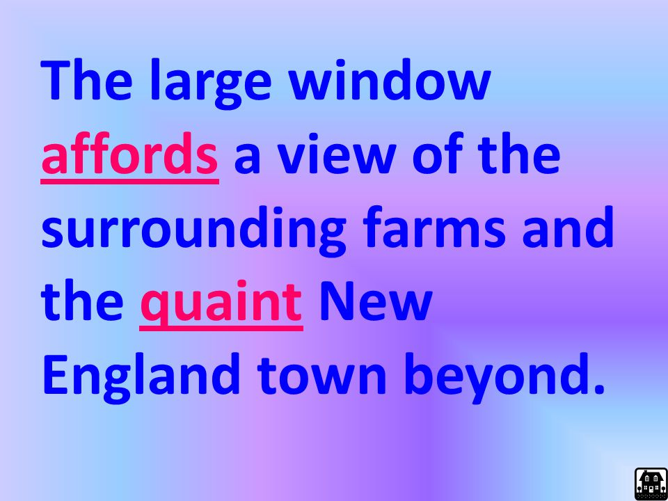 The large window affords a view of the surrounding farms and the quaint New England town beyond.