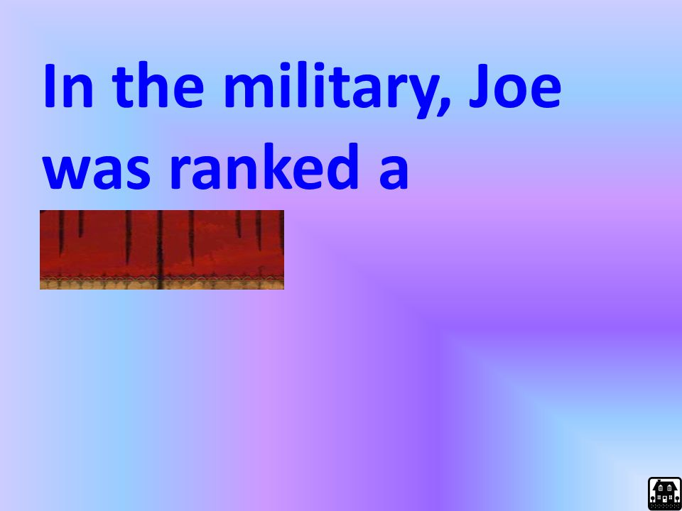 In the military, Joe was ranked a colonel.