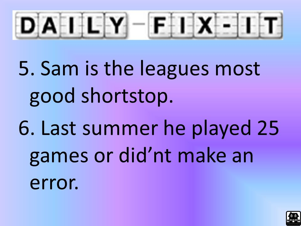 5. Sam is the leagues most good shortstop. 6