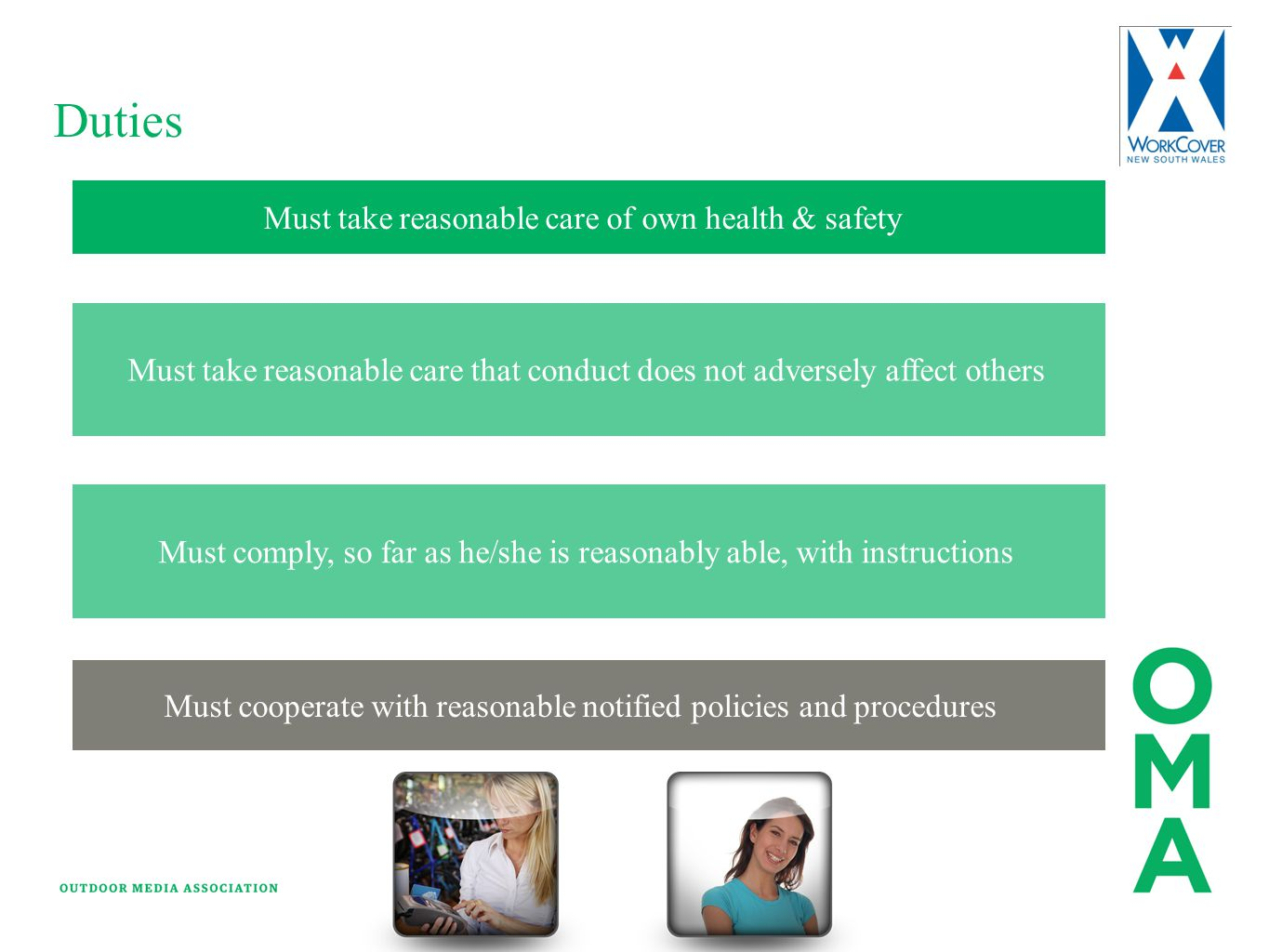 Duties Must take reasonable care of own health & safety