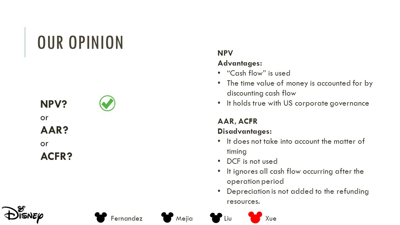 Our opinion NPV AAR ACFR or NPV Advantages: Cash flow is used