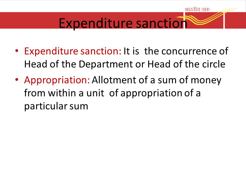 Expenditure sanction Expenditure sanction: It is the concurrence of Head of the Department or Head of the circle.