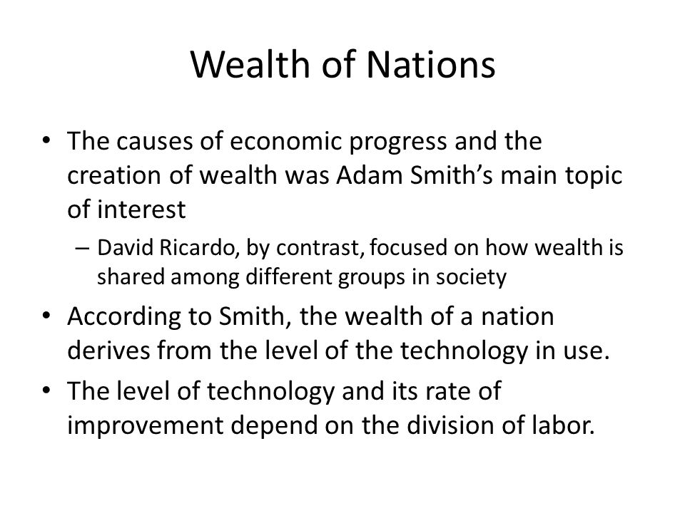 Wealth of Nations The causes of economic progress and the creation of wealth was Adam Smith's main topic of interest.