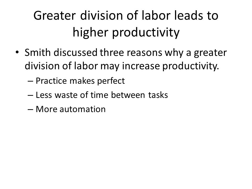 Greater division of labor leads to higher productivity