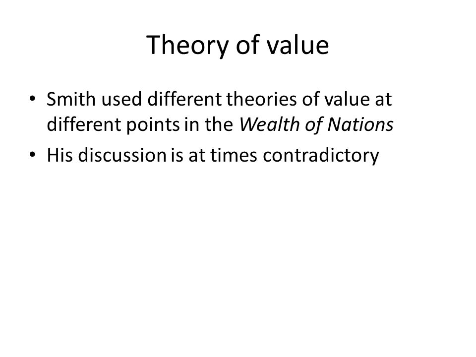 Theory of value Smith used different theories of value at different points in the Wealth of Nations.