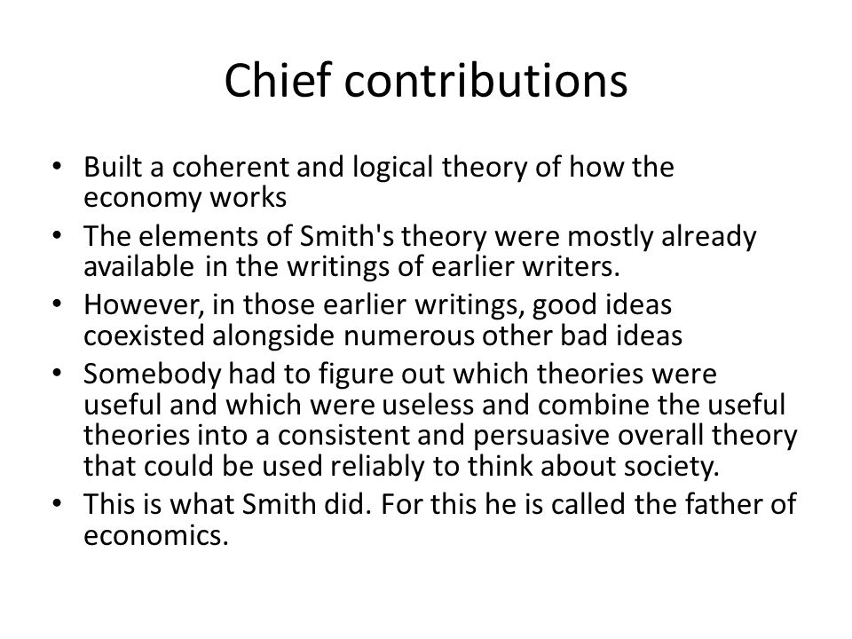 Chief contributions Built a coherent and logical theory of how the economy works.