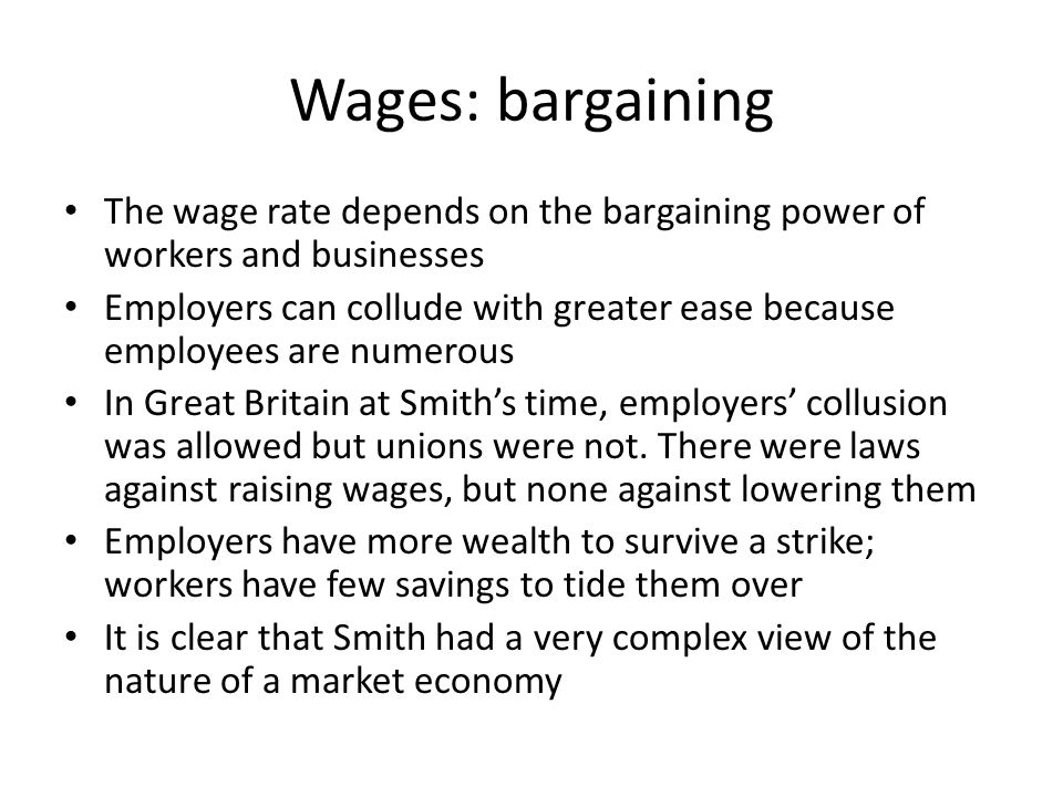 Wages: bargaining The wage rate depends on the bargaining power of workers and businesses.