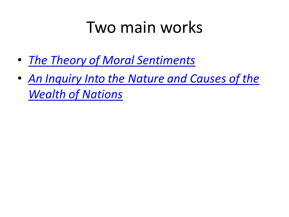 Two main works The Theory of Moral Sentiments