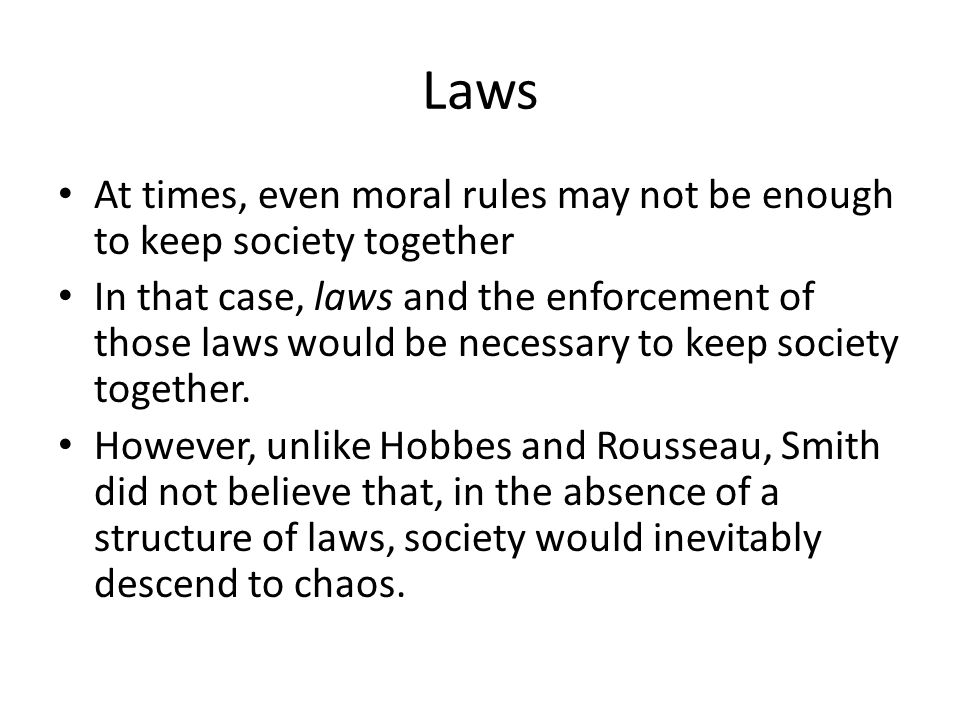 Laws At times, even moral rules may not be enough to keep society together.