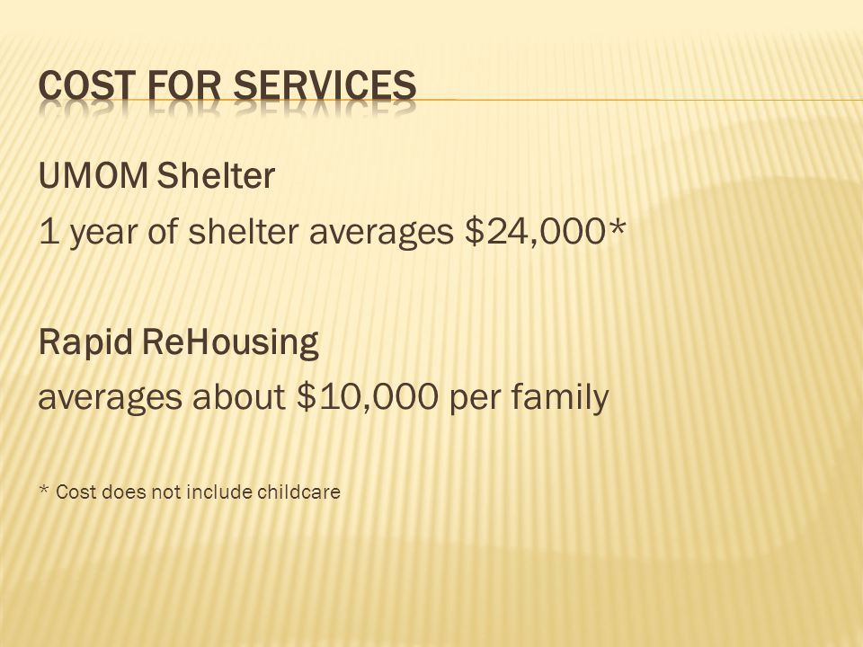 Cost for Services UMOM Shelter 1 year of shelter averages $24,000*