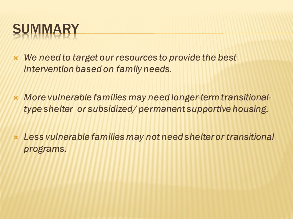 Summary We need to target our resources to provide the best intervention based on family needs.
