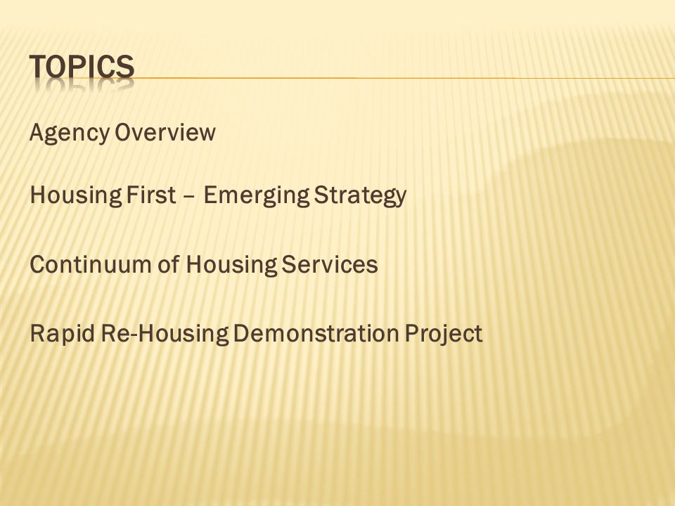 Topics Agency Overview Housing First – Emerging Strategy