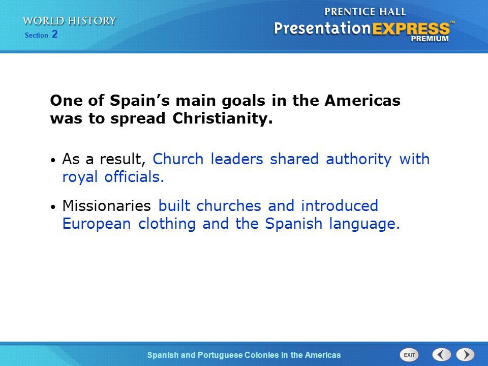 One of Spain's main goals in the Americas was to spread Christianity.
