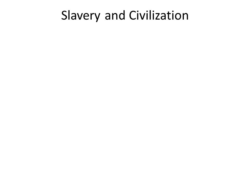 Slavery and Civilization
