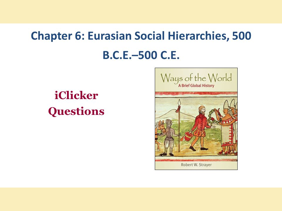 Chapter 6: Eurasian Social Hierarchies, 500 B.C.E.–500 C.E.