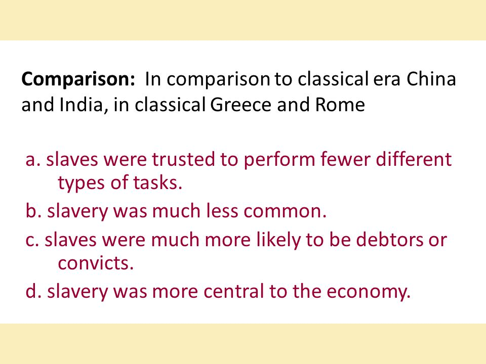 Comparison: In comparison to classical era China and India, in classical Greece and Rome