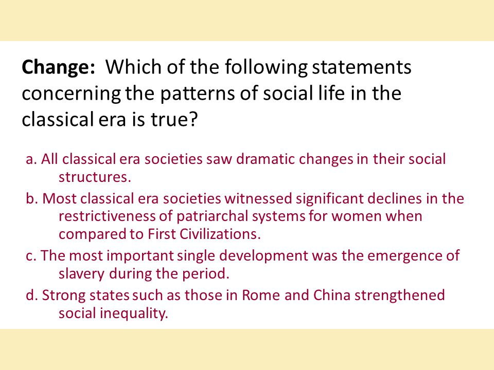 Change: Which of the following statements concerning the patterns of social life in the classical era is true