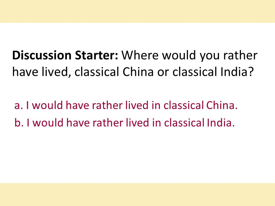 Discussion Starter: Where would you rather have lived, classical China or classical India