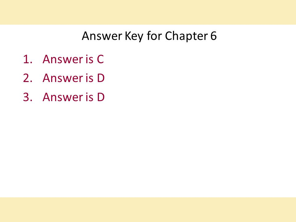 Answer Key for Chapter 6 Answer is C Answer is D