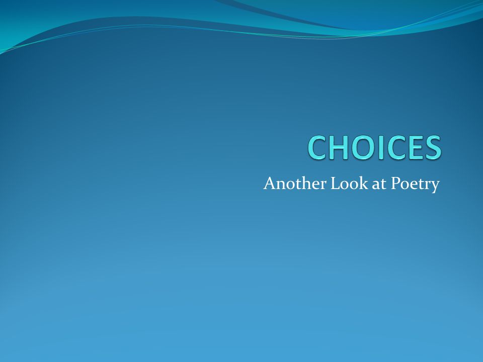 CHOICES Another Look at Poetry