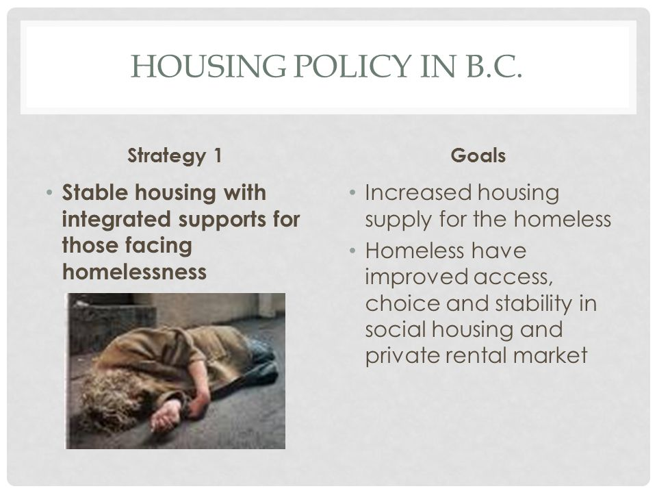 Housing Policy in b.c. Strategy 1. Goals. Stable housing with integrated supports for those facing homelessness.