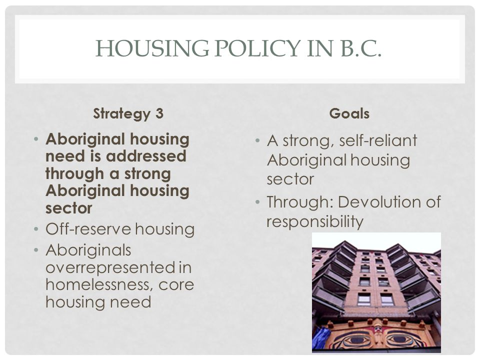 Housing Policy in b.c. Strategy 3. Goals. Aboriginal housing need is addressed through a strong Aboriginal housing sector.