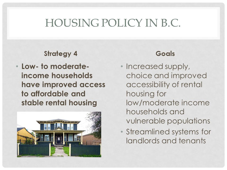 Housing Policy in b.c. Strategy 4. Goals. Low- to moderate-income households have improved access to affordable and stable rental housing.