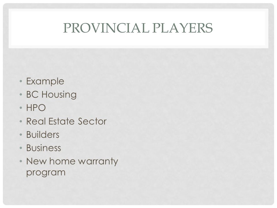Provincial players Example BC Housing HPO Real Estate Sector Builders