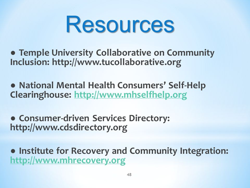 Resources ● Temple University Collaborative on Community Inclusion: http://www.tucollaborative.org.