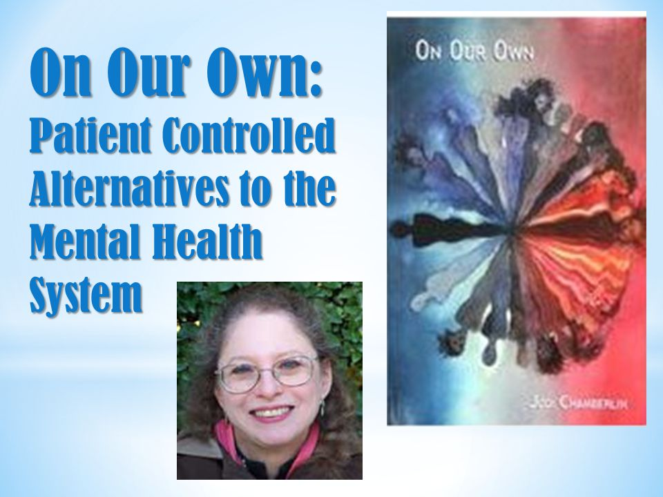 On Our Own: Patient Controlled Alternatives to the Mental Health System
