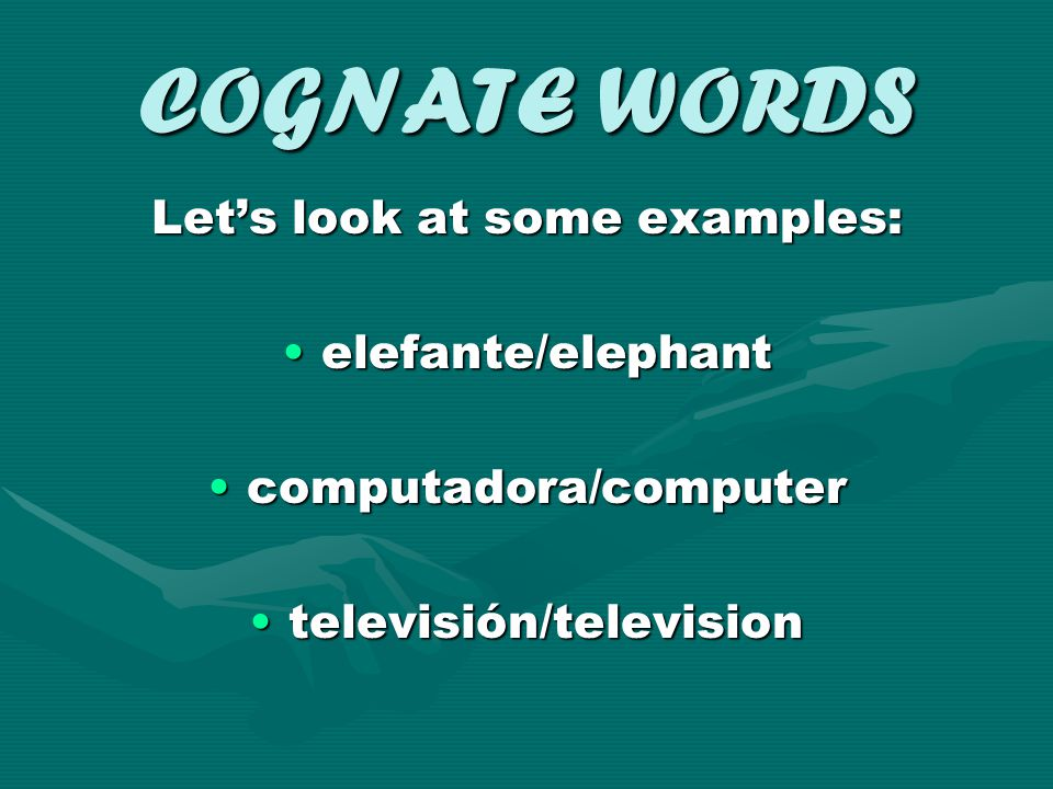 COGNATE WORDS Let's look at some examples: elefante/elephant