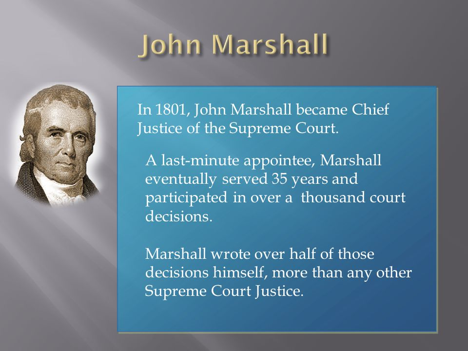 John Marshall In 1801, John Marshall became Chief Justice of the Supreme Court.