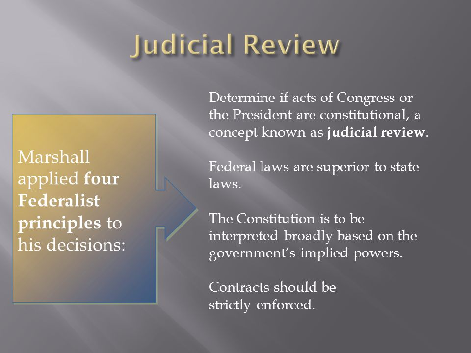 Judicial Review Determine if acts of Congress or the President are constitutional, a concept known as judicial review.