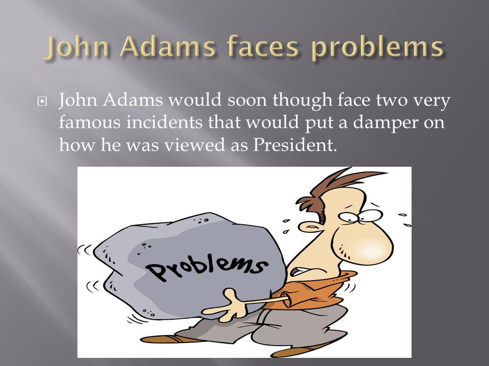 John Adams faces problems
