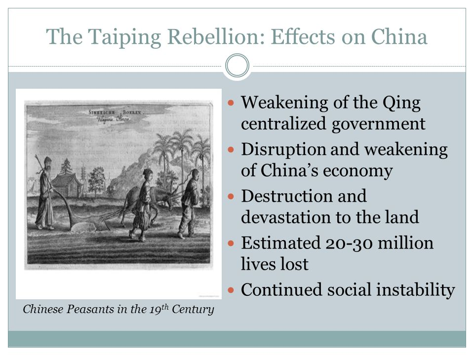 the effects of the taiping rebellion The taiping rebellion led to the deaths of millions of chinese so that, in and of itself, is a huge effect however, its more lasting effect was to further weaken the chinese imperial government.